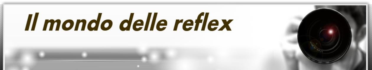 Il mondo delle reflex